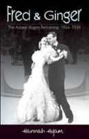 Fred and Ginger - The Astaire - Rogers Partnership 1934 - 1938 Book